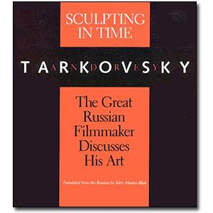 Sculpting in Time <em>Tarkovsky The Great Russian Filmaker Discusses His Art</em> by Andrei Tarkovsky
