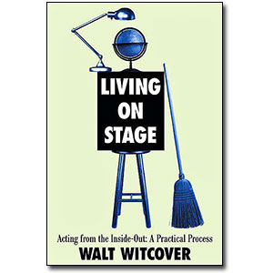 Living on Stage<br> <em>Acting from the Inside Out: A Practical Process</em> by Walt Witcover