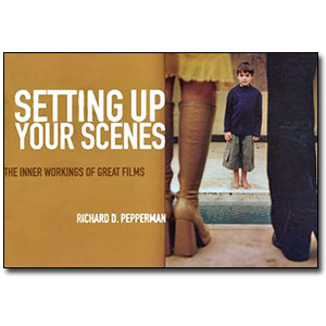 Setting Up Your Scenes <em>The Inner Workings of Great Films</em> by Richard D. Pepperman