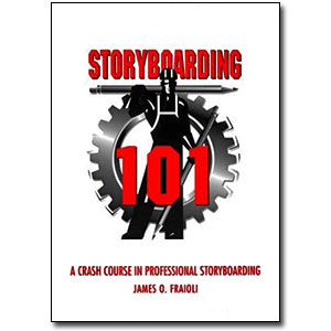 Storyboarding 101 <em>A Crash Course in Professional Storyboarding</em> by James O. Fraioli