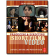 Producing & Directing the Short Film & Video, 3rd Edition by Peter Rea & David Irving