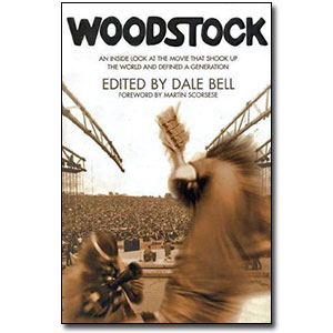 Woodstock <em>An Inside Look at the Movie that Shook Up the World and Defined a Generation</em> by Dale Bell (Editor), Martin Scorsese (Foreword)