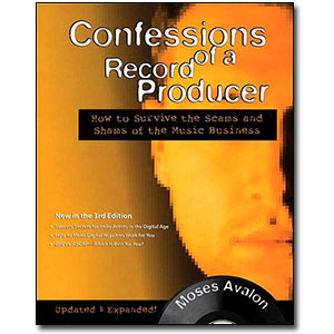 Confessions of a Record Producer, 3rd Edition<br> <em>How to Survive the Scams and Shams of the Music Business</em> by Moses Avalon