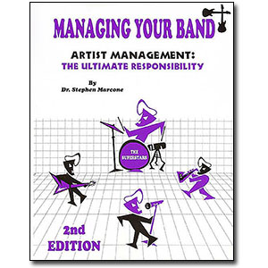 Managing Your Band, 2nd Edition<br> <em>Artist Management: The Ultimate Responsibility</em> by Stephen Marcone
