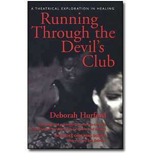 Running Through the Devil's Club<br> <em>Creating and Presenting a Woman-Centred Drama About Surviving Sexual Abuse and Assault</em> by Deborah Hurford