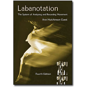 Labanotation, Third Edition Revised <em>The System of Analyzing and Recording Movement</em> by Ann Hutchinson