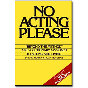 No Acting Please by Eric Morris & Joan Hotchkis <br>Foreward by Jack Nicholson