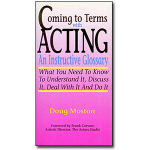 Coming to Terms With Acting<br> <em>An Instructive Glossary</em> by Doug Moston