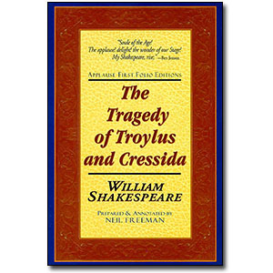 The Tragedie of Troylus and Cressida<br> <em>Applause First Folio Editions</em> by William Shakespeare, Neil Freeman