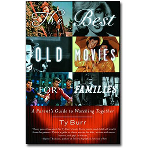 The Best Old Movies for Families<br> by Ty Burr