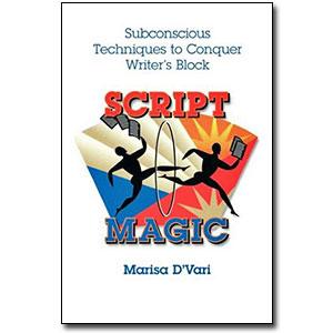 Script Magic <em>Subconscious Techniques to Conquer Writer's Block</em> by Marisa D'Vari