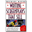 Writing Screenplays That Sell <em>The Complete, Step-by-Step Guide for Writing and Selling to the Movies and TV from Story Concept to Development Deal</em> by Michael Hauge