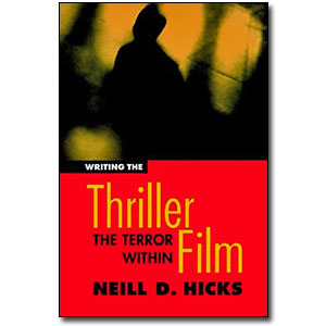 Writing the Thriller Film <em>The Terror Within</em> by Neill D. Hicks