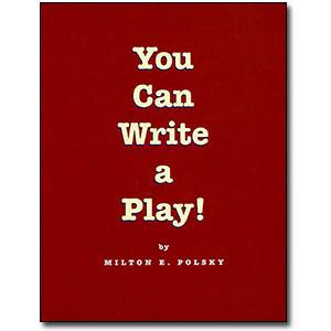 You Can Write a Play by Milton E. Polsky