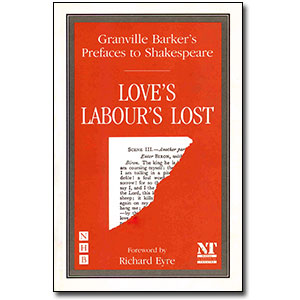 Preface to Love's Labour's Lost<br> <em>Granville Barker's Prefaces to Shakespeare</em> by Harley Granville Barker