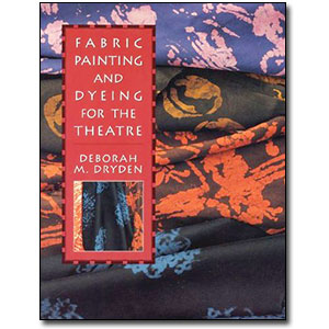 Fabric Painting and Dyeing for the Theatre by Deborah M. Dryden