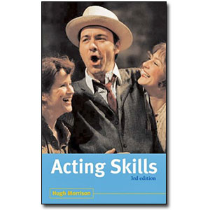 Acting Skills, 3rd Edition by Hugh Morrison