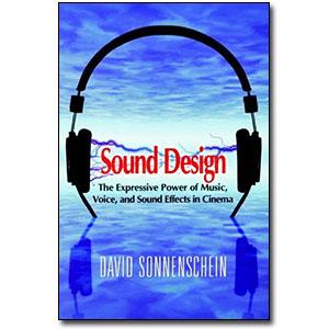 Sound Design <em>The Expressive Power of Music, Voice and Sound Effects in Cinema</em> by David Sonnenschein