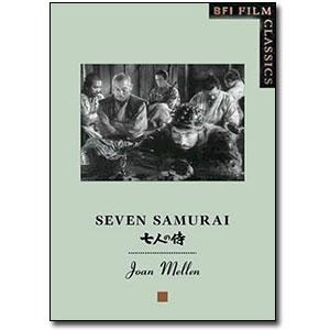 Seven Samurai<br> <em>BFI Film Classics</em> by Joan Mellen