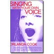 Singing With Your Own Voice<br> by Orlanda Cook