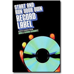 Start and Run Your Own Record Label <em>Revised and Expanded Edition</em> by Daylle Deanna Schwartz