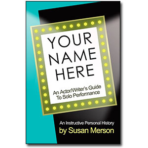 Your Name Here<br> <em>An Actor/Writer's Guide to Solo Performance</em> by Susan Merson