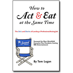 How to Act & Eat at the Same Time<br> by Tom Logan
