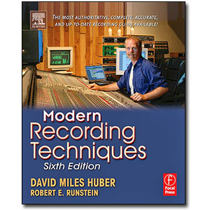 Modern Recording Techniques, 6th Edition<br> <em>The Most Authoritative, Complete, Accurate, and Up-to-Date Recording Guide Available! </em> by David Miles Huber