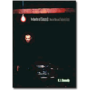 The Spectre of Sound:<br> <em>Music in Film and Television</em> by K.J. Donnelly