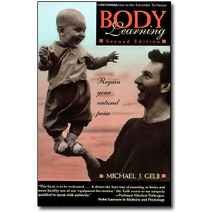 Body Learning<br>2nd Edition <em>An Introduction to the Alexander Technique</em> by  Michael J. Gelb