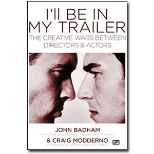 I'll Be in My Trailer <em>The Creative Wars Between Directors & Actors</em> by John Badham, Craig Modderno