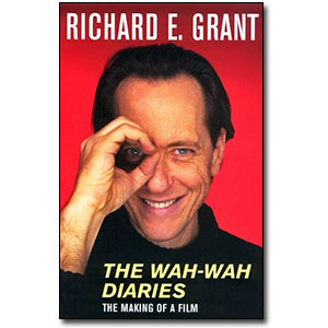 The Wah-Wah Diaries<br> by Richard E. Grant