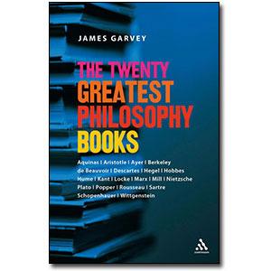 The Twenty Greatest Philosophy Books by James Garvey
