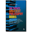 The Twenty Greatest Philosophy Books by James Garvey