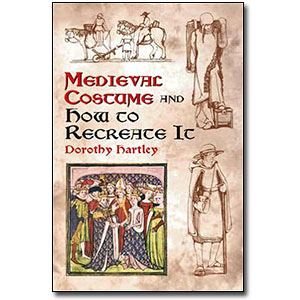 Medievel Costume and How to Recreate It by Dorothy Hartley