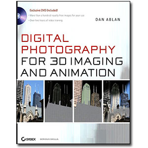 Digital Photography for 3D Imaging and Animation by Dan Ablan