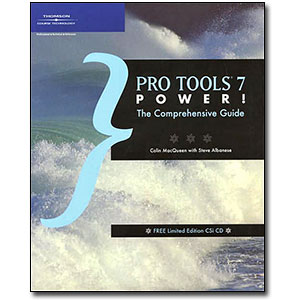 Pro Tools 7 Power!<br> <em>The Comprehensive Guide</em> by Colin MacQueen with Steve Albanese
