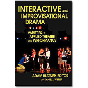 Interactive and Improvisational Drama<br> <em>Varieties of Applied Theatre and Performance</em> by Edited by Adam Blatner with Daniel J. Wiener