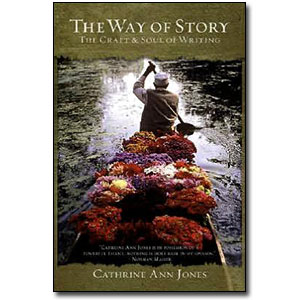 Way of Story, The <em>The Craft & Soul of Writing [Reprint Edition]</em> by Catherine Ann Jones