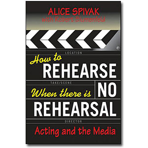 How to Rehearse When There Is No Rehearsal<br> by Alice Spivak