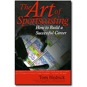 The Art of Sportscasting <em>How to Build a Successful Career</em> by Tom Hedrick
