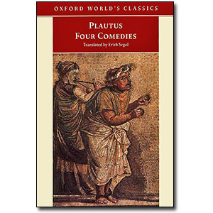 Plautus <em>Four Comedies:<br>The Braggart Soldier<br>The Brothers Menaechmus<br>The Haunted House<br>The Pot of Gold</em> by Plautus<br>Translated by Erich Segal
