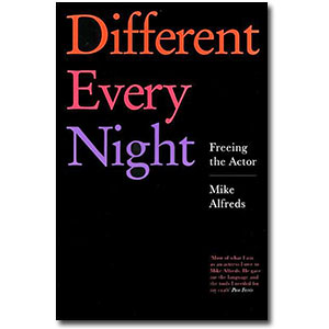 Different Every Night:  <em>Freeing the Actor</em> by Mike Alfreds