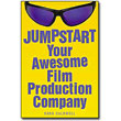 Jumpstart Your Awesome Film Production Company by Sara Caldwell