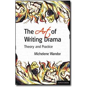 The Art of Writing Drama<br> by Michelene Wandor