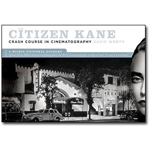 The Citizen Kane Crash Course in Cinematography by David Worth