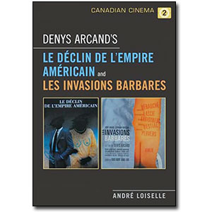 Denys Arcand's Le Declin De L'Empire Americain and Les Invasions Barbares by Andre Loiselle
