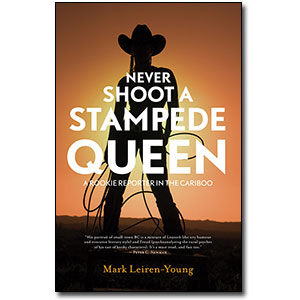 Never Shoot a Stampede Queen<br> by Mark Leiren-Young