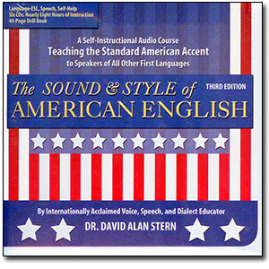 The Sound & Style of American English, 3rd Edition<br> <em>A Self-Instructional Audio Course Teaching the Standard American Accent to Speakers of All Other First Languages</em> by Dr. David Alan Stern