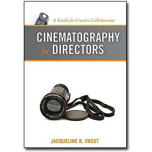 Cinematography for Directors<br> <em>A Guide for Creative Collaboration</em> by Jacqueline B. Frost